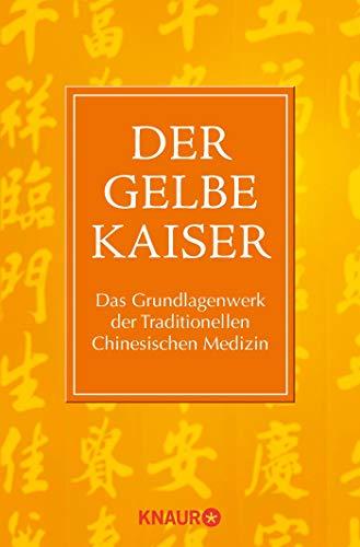 Der Gelbe Kaiser: Das Grundlagenwerk der Traditionellen Chinesischen Medizin