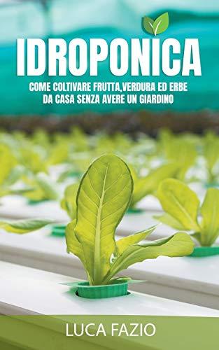 IDROPONICA: Come coltivare frutta, verdura ed erbe da casa senza avere un giardino.