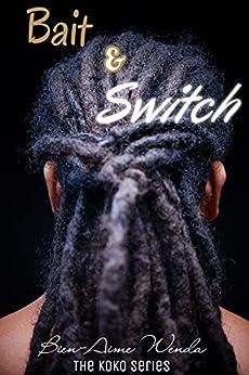 BAIT & SWITCH (The Koko Series Book 2) by [Bien-Aime Wenda]