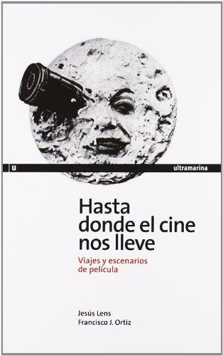 Hasta donde el cine nos lleve : viajes y escenarios de película