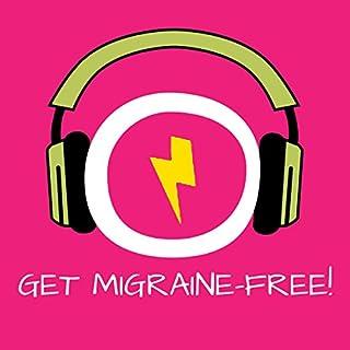 Get Migraine-Free! Migräne und Kopfschmerzen lindern mit Hypnose Titelbild