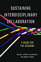 Sustaining Interdisciplinary Collaboration: A Guide for the Academy