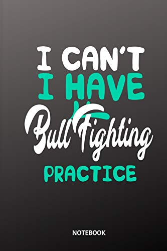 I can´t I have bull fighting practice Notebook: 6x9 | diary training journal | notebook | 120 pages | workout | bull fighting