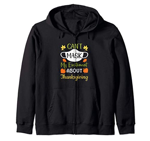 Funny Can't Mask My Excitement About Thanksgiving Apparel Zip Hoodie