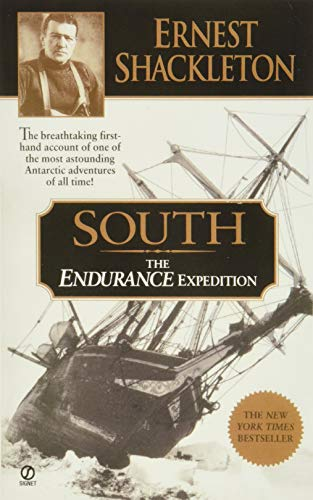 South: The Endurance Expedition: The Endurance Expedition -- The Breathtaking First-Hand Account of One of the Most Astounding Antarctic Adventures of All Time