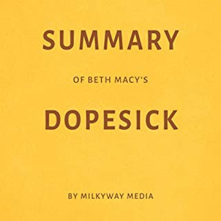 Summary of Beth Macy's Dopesick by Milkyway Media                   By:                                                                                                                                 Milkyway Media                               Narrated by:                                                                                                                                 Natalie Gray                      Length: 31 mins     2 ratings     Overall 3.0