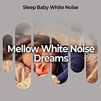 Mellow White Noise Dreams