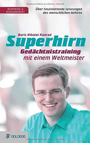 Superhirn - Gedächtnistraining mit einem Weltmeister: Über faszinierende Leistungen des menschlichen Gehirns (Goldegg Business)