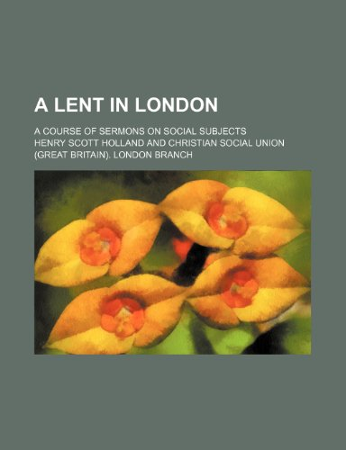 A Lent in London; A Course of Sermons on Social Subjects