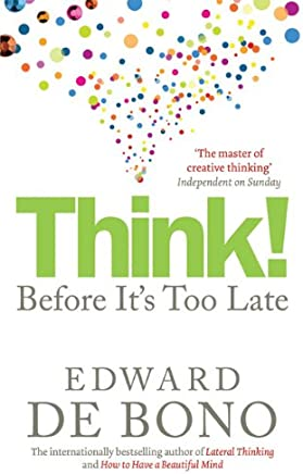 [Think!: Before Its Too Late: Twenty Three Reasons Why World Thinking is So Poor] [By: Edward De Bono] [July, 2009]