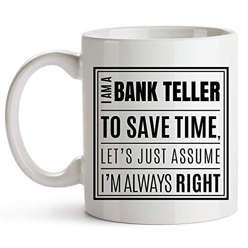 Tea Cup, I Am A Bank Teller, Bank Teller Mug, Funny Gifts for Bank Worker, Bank Teller Accessories, Cute Quote Mug for Bank Teller On Christmas, Thanksgiving, Birthday Gag Gifts, 11 oz Mug