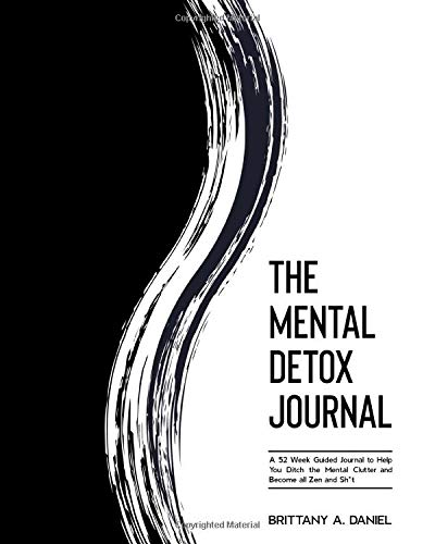 The Mental Detox Journal: A 52 Week Guided Journal to Help You Ditch the Mental Clutter and Become all Zen and Sh*t
