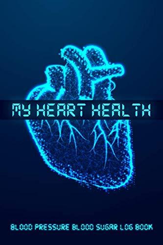 My Heart Health Blood Pressure Blood Sugar Log Book: Daily Portable 6x9in Blood Pressure Record Book, Heart Health Planner, Blood Pressure Journal, Blood Sugar Tracker, Monitoring Book