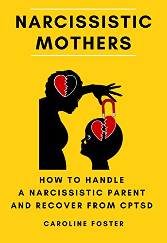 Narcissistic Mothers: How to Handle a Narcissistic Parent and Recover from CPTSD (Adult Children of Narcissists Recovery Books)
