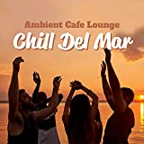 Ambient Cafe Lounge Chill Del Mar: Top Chill Out Mix Selection