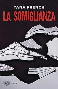 La somiglianza (Le indagini della squadra Omicidi di Dublino Vol. 5) di [Tana French, Katia Bagnoli]