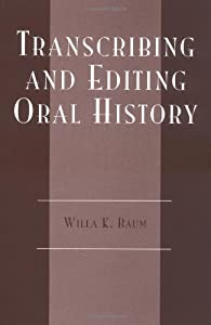 Transcribing and Editing Oral History (American Association for State and Local History)
