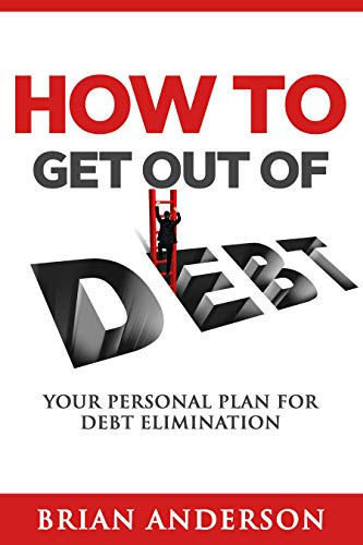 How to Get Out of Debt: Your Personal Plan for Debt Elimination (English Edition)