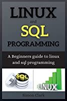 Linux and SQL Programming: A Beginners guide to linux and sql programming