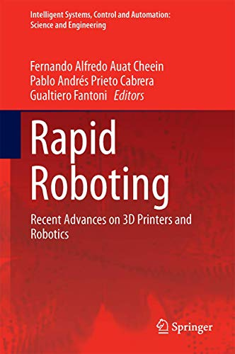 Rapid Roboting: Recent Advances on 3D Printers and Robotics: 82 (Intelligent Systems, Control and Automation: Science and Engineering)