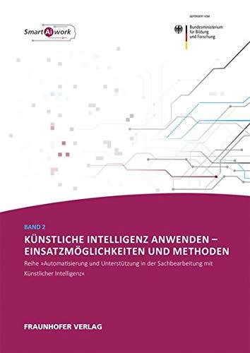 Künstliche Intelligenz anwenden - Einsatzmöglichkeiten und Methoden. (Automatisierung und Unterstützung in der Sachbearbeitung mit Künstlicher Intelligenz)