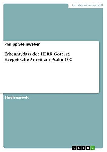 Erkennt, dass der HERR Gott ist. Exegetische Arbeit am Psalm 100