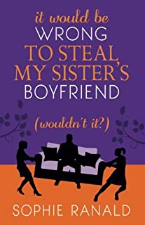 It Would Be Wrong to Steal My Sister's Boyfriend (Wouldn't It?)