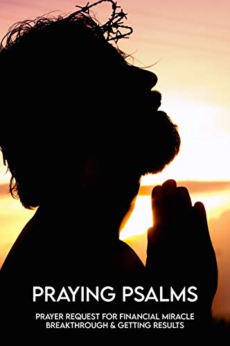 Praying Psalms: Prayer Request For Financial Miracle Breakthrough & Getting Results: Prayer For Immediate Financial Bl (English Edition)