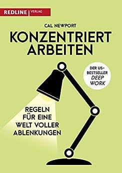 Konzentriert arbeiten: Regeln für eine Welt voller Ablenkungen (German Edition) by [Cal Newport, Jordan T.A. Wegberg]
