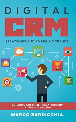 Digital CRM: strategies and emerging trends: Building Customer Relashionship in the Digital Era (English Edition)