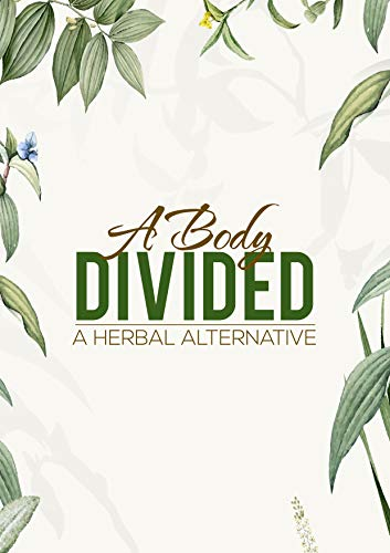 A BODY DIVIDED: A herbal alternative to Beauty Regimes (English Edition)