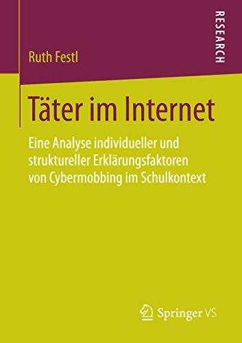 Täter im Internet: Eine Analyse individueller und struktureller Erklärungsfaktoren von Cybermobbing im Schulkontext