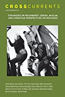 Crosscurrents: Strangers or Neighbors? Jewish, Muslim, and Christian Perspectives on Refugees: Volume 67, Number 3, September 2017