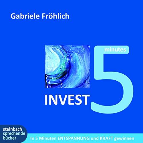 INVEST 5: 5 Minuten Zeit investieren - Entspannung und Kraft gewinnen