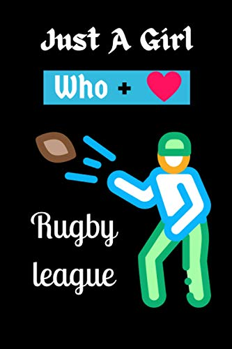 Just a Girl who loves Rugby league: Rugby league Dairy Journal Notebook Gift Lover Thanksgiving Notebook for boys and girls. Cute Halloween dairy ... Rugby league Notebook for man, women and Kids