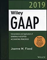 Wiley GAAP 2019: Interpretation and Application of Generally Accepted Accounting Principles (Wiley Regulatory Reporting)