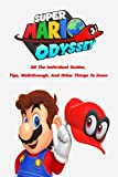 Super Mario Odyssey : All The Individual Guides, Tips, Walkthrough, And Other Things To Know