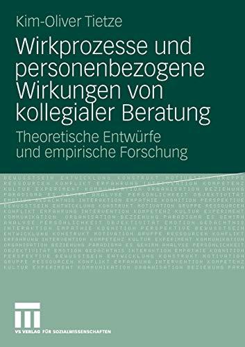 Wirkprozesse Und Personenbezogene Wirkungen Von Kollegialer Beratung: Theoretische Entwürfe und empirische Forschung (German Edition)