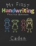 My first Handwriting Practice Workbook Caden: 8.5x11 Composition Writing Paper Notebook for kids in kindergarten primary school I dashed midline I For Pre-K, K-1,K-2,K-3 I Back To School Gift