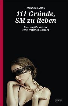 111 Gründe, SM zu lieben - Eine Verführung zur schmerzlichen Hingabe: Erweiterte Neuausgabe - Mit 33 neuen Gründen! (German Edition) by [Cornelia Jönsson]