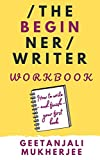 The Beginner Writer Workbook: How To Write - and Finish - Your First Book (The Complete Writer 2) (English Edition)