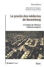 Le procès des médecins de Nuremberg - L'irruption de l'éthique médicale moderne de Bruno Halioua