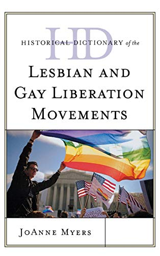 Historical Dictionary of the Lesbian and Gay Liberation Movements (Historical Dictionaries of Religions, Philosophies, and Movements Series)