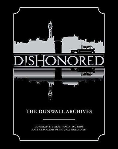 Dishonored: The Dunwall Archives (English Edition)