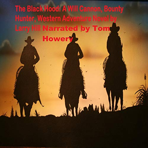 The Black Hood: A Will Cannon, Bounty Hunter, Western Adventure Novel audiobook cover art