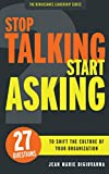 Stop Talking Start Asking: 27 Questions to Shift the Culture of Your Organization (The Renaissance Leadership Series Book 1)