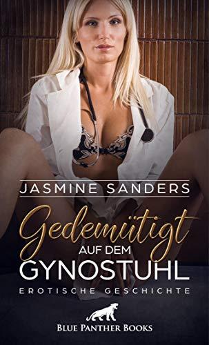 Gedemütigt auf dem Gynstuhl | Erotische Geschichte: Der Arzt macht mit ihr, was er will ... (Love, Passion & Sex)
