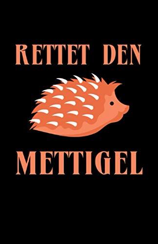 Rettet den Mettigel: Notizbuch mit 120 Seiten liniertem Papier (5.5x8,5 Zoll, ca. DIN A5 / 13.97 x 21.59 cm) Mettigel Retten Mettbrötchen Mettbrot Hackfleisch Schlachter