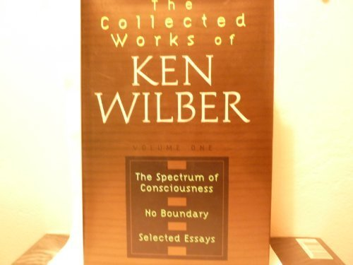 The Collected Works of Ken Wilber Volume One: The Spectrum of Consciousness, No Boundary, Selected Essays Limited 1st Edition by Ken Wilber (1999-05-04)