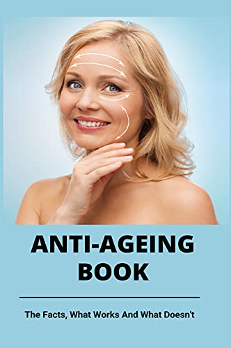 Anti-Ageing Book: The Facts, What Works And What Doesn't: How To Be Forever Young (English Edition)